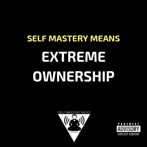 Episode 374 - Extreme Ownership - Self Mastery Radio
