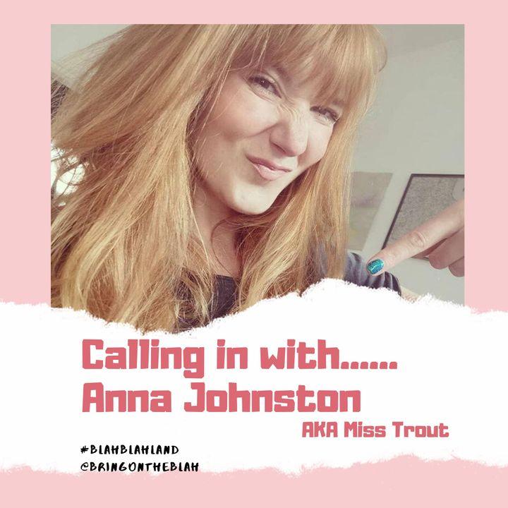 Blah with....... Anna Johnston AKA Miss Trout | S1 E02