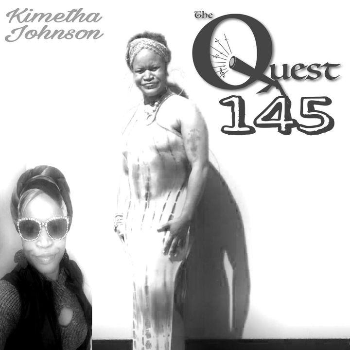 The Quest 145.  Kimetha Johnson