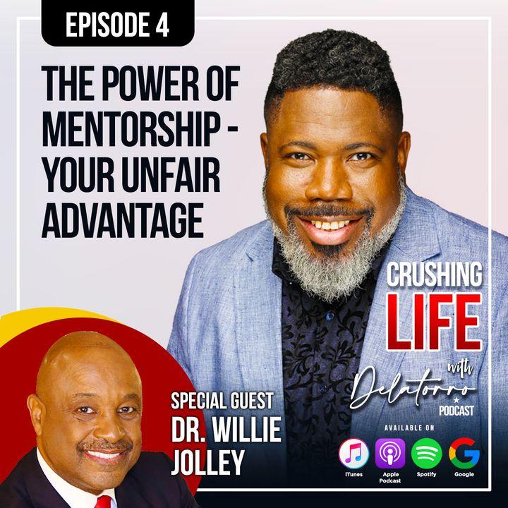 Episode 4: Mentorship: Your Unfair Advantage w/ Dr. Willie Jolley