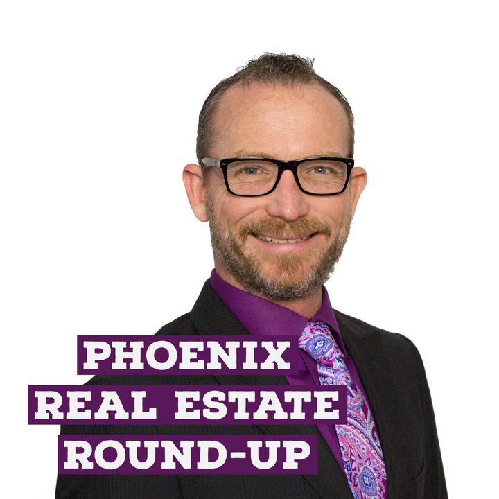 Episode 6 - Phoenix Real Estate Round Up