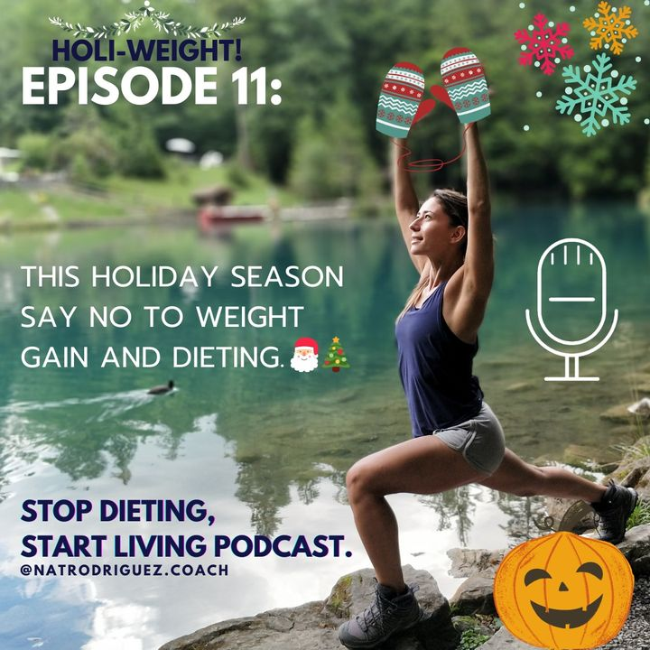 Episode 11: This Holiday Season Say NO To Weight Gain And Dieting.