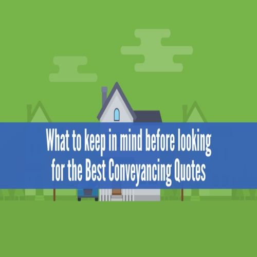 What to keep in mind before looking for the Best Conveyancing Quotes