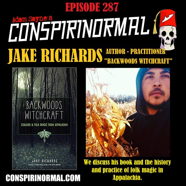 Conspirinormal Episode 287- Jake Richards (Backwoods WitchCraft)