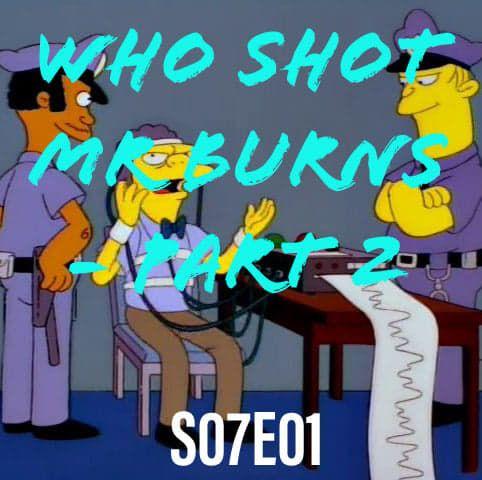 94) S07E01 (Who Shot Mr Burns - Part Deux)