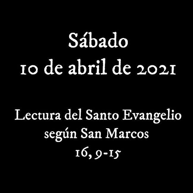 Escucha el Santo Evangelio para el sábado 10 de abril de 2021