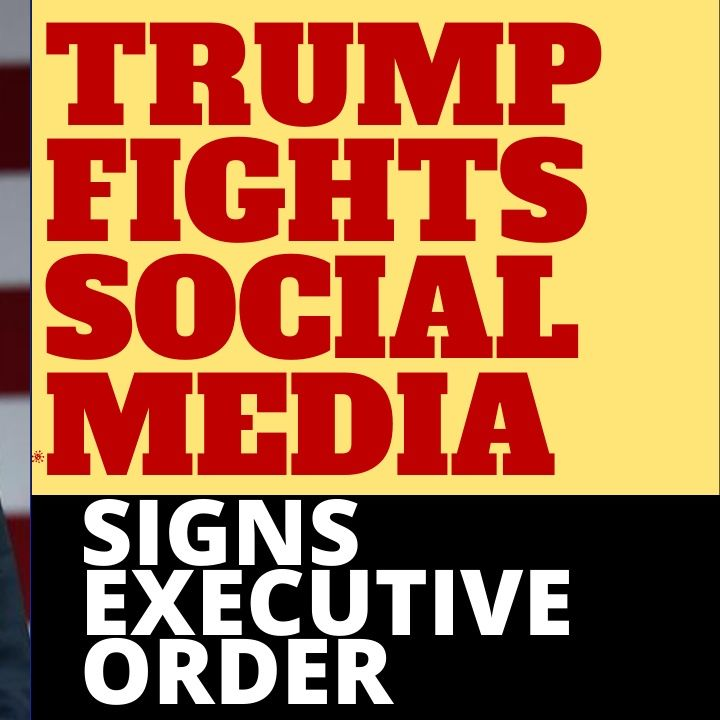 TRUMP SIGNS EO TO COMBAT SOCIAL MEDIA CENSORSHIP