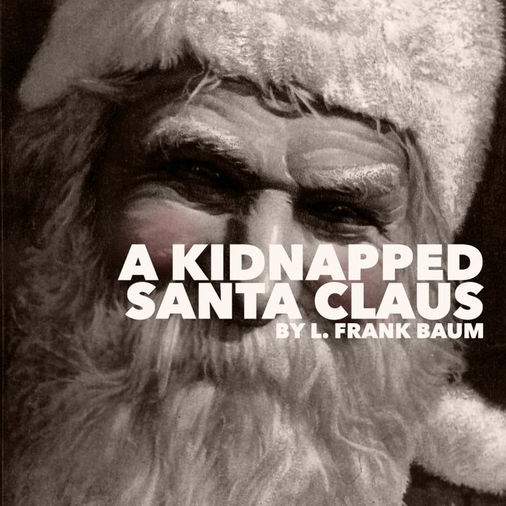A Kidnapped Santa Claus by L. Frank Baum - A Classic Christmas Story