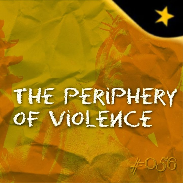 The Periphery of Violence (#056)