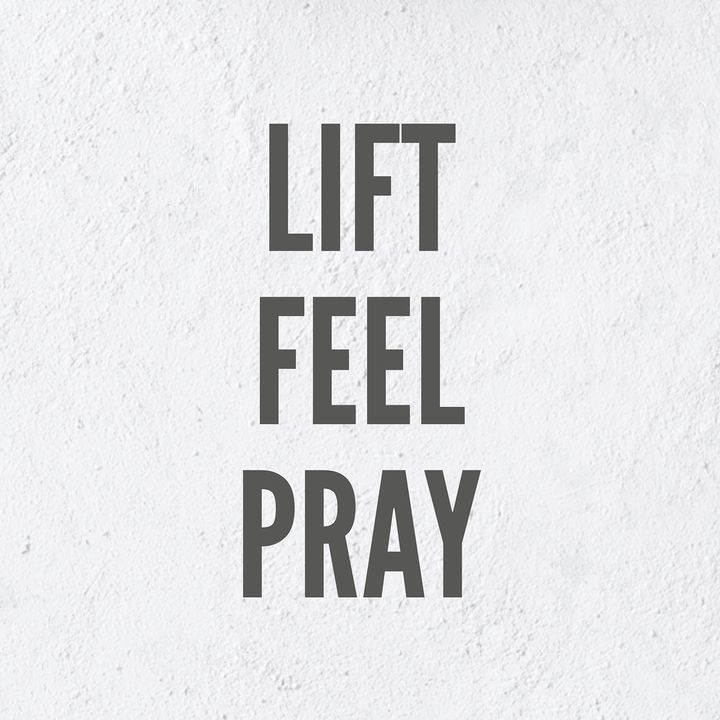 Lift Feel Pray
