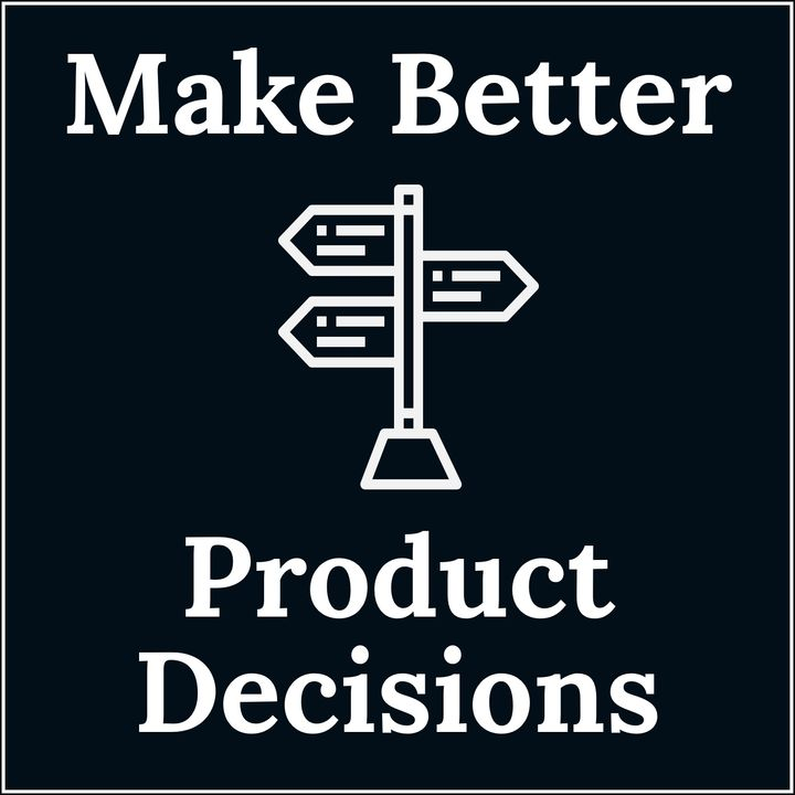 Make Better Product Decisions