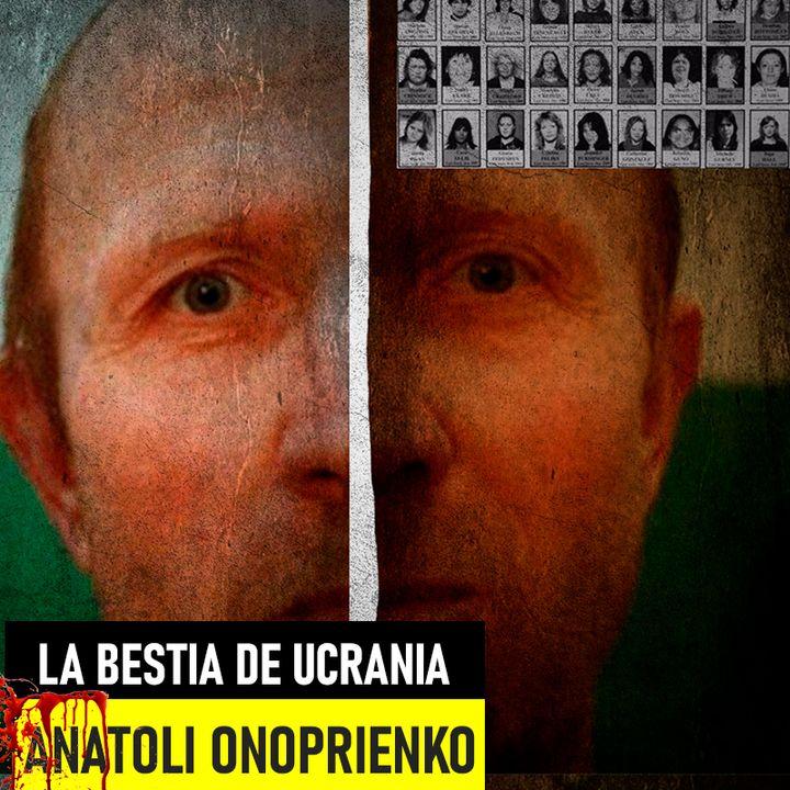Anatoli Onoprienko| La Bestia De Ucrania