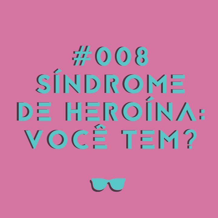 #008 - Síndrome do herói: a dificuldade em dizer não e o peso dos problemas dos outros