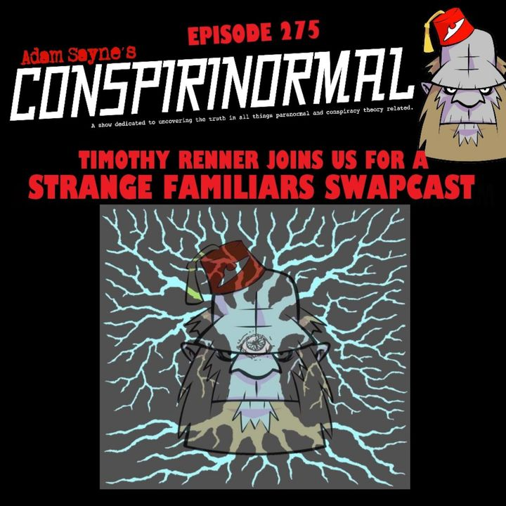 Conspirinormal Episode 275- Timothy Renner 4 (Strange Familiars Swapcast)