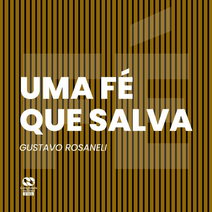 Uma fé que salva // Gustavo Rosaneli