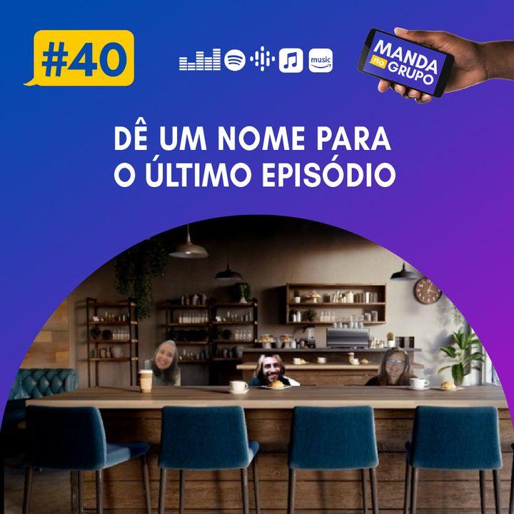 #40 - Dê um nome para o último episódio