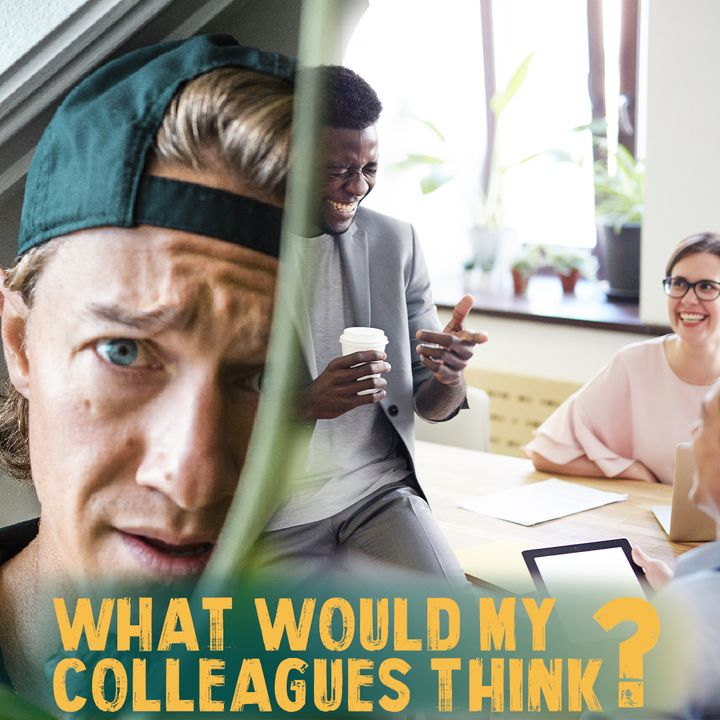 What would my colleagues think? When switching over to Remote Work. EP2