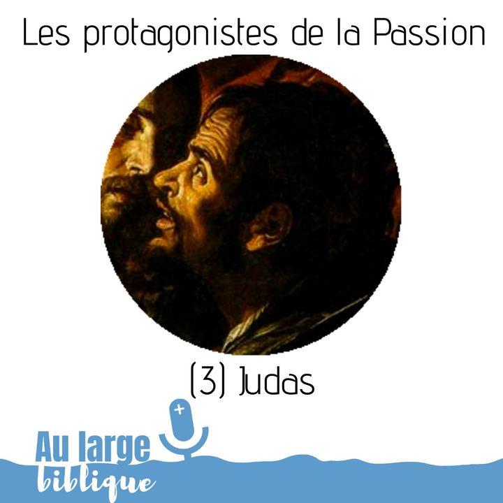 #143 Les protagonistes de la Passion (3) Judas