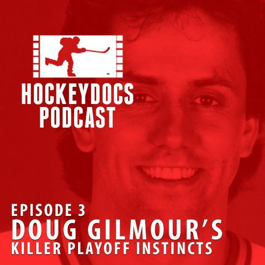 ep. 003 - How did Doug Gilmour become one of hockey's great playoff clutch performers?