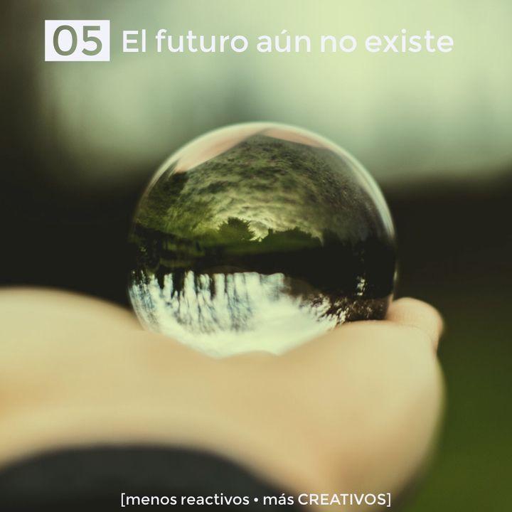 05 El futuro aún no existe