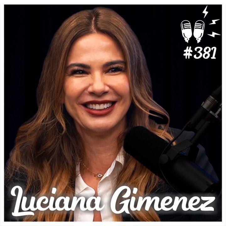 LUCIANA GIMENEZ - Flow Podcast #381