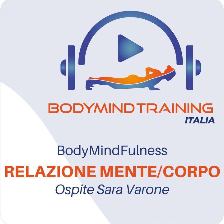 Relazione Mente-Corpo | BodyMindFulness | Ospite Sara Varone
