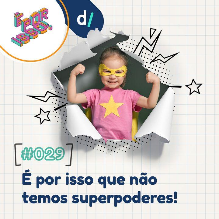 É Por Isso! #29 - É por isso que não temos superpoderes! 🦸♀️🦸♂️