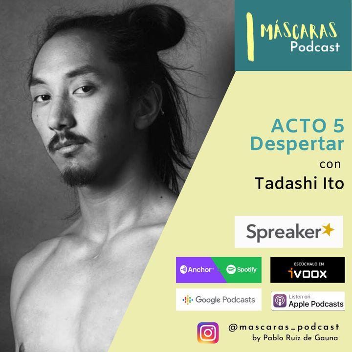 ACTO 5 - Despertar (con Tadashi Ito)