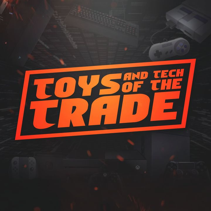 Toys & Tech of the Trade