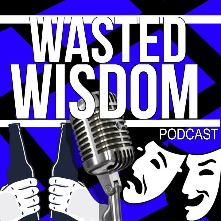 Wasted Wisdom Episode 5