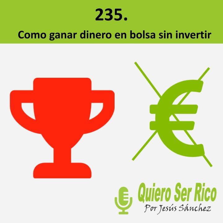 🤯 235. Como ganar dinero en bolsa sin invertir