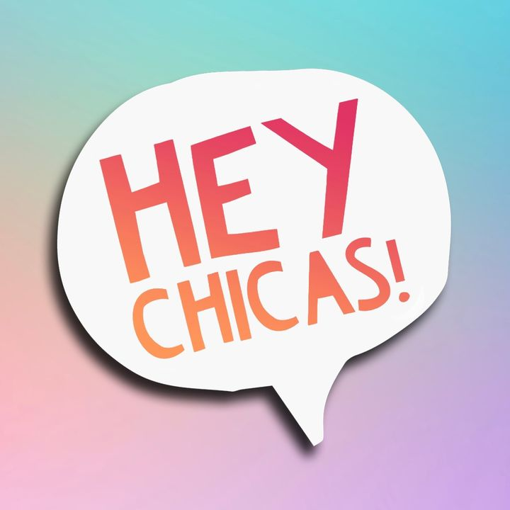 Hey Chicas!