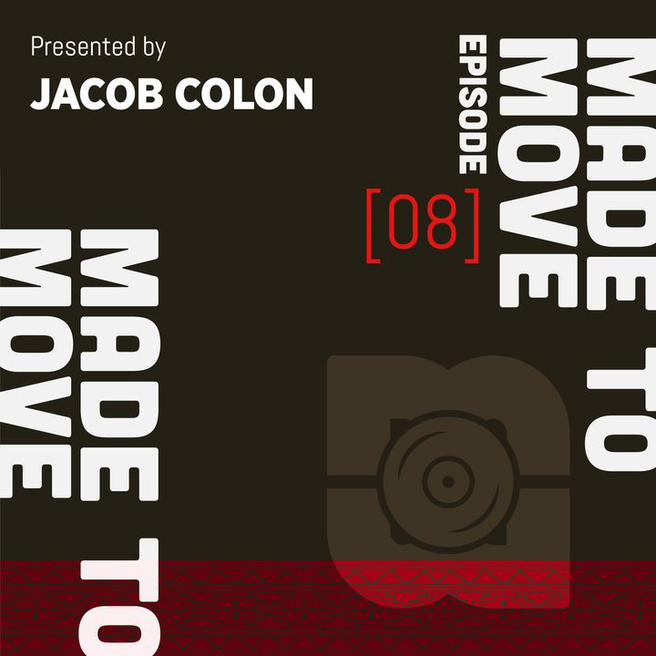 Made to Move Radio EP 008 presented by Jacob Colon