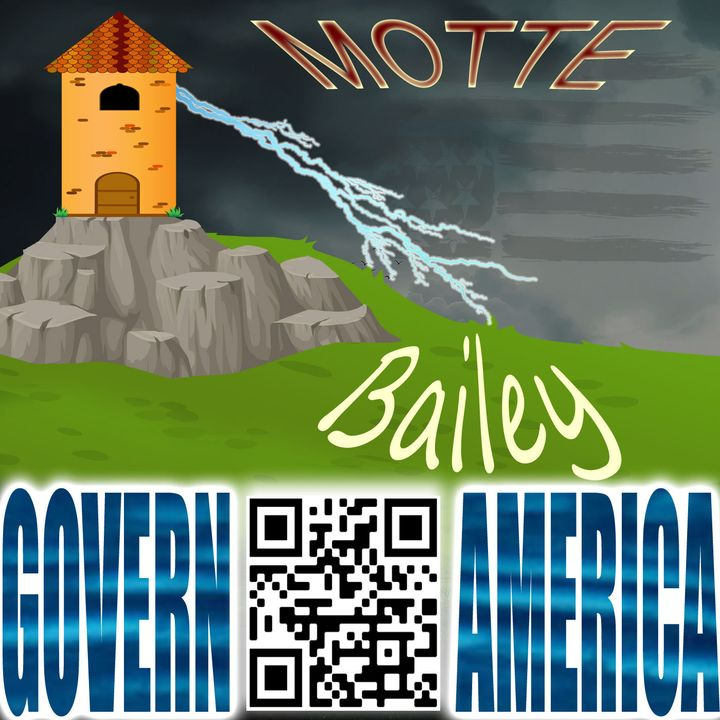 Govern America   July 24, 2021   Motte and Bailey