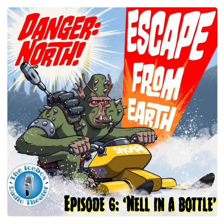 """Danger: North! Escape from Earth, Episode 6, """"Nell in a Bottle"""""""