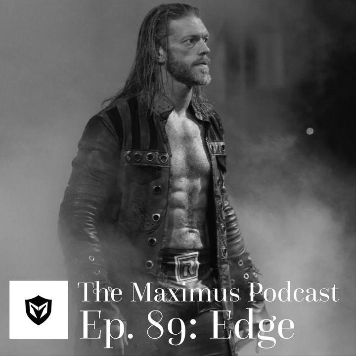 The Maximus Podcast Ep. 89 - Edge
