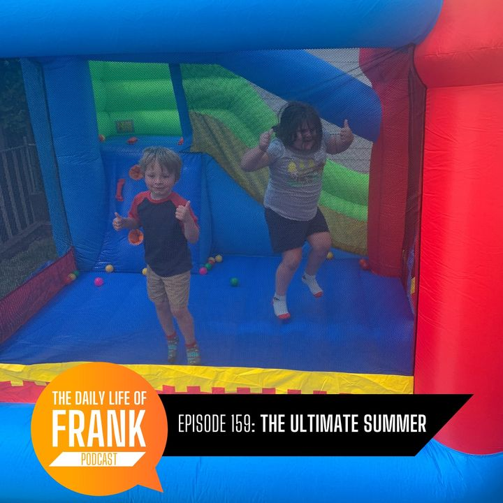 159: The Ultimate Summer // The Daily Life of Frank