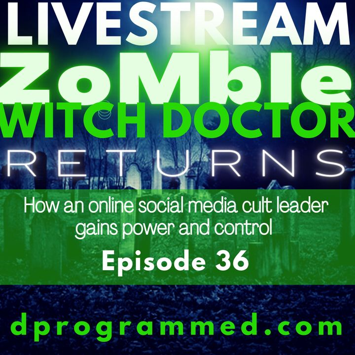 Ep36: Zombie Witch Doctor Returns: How an online cult leader gains power & control