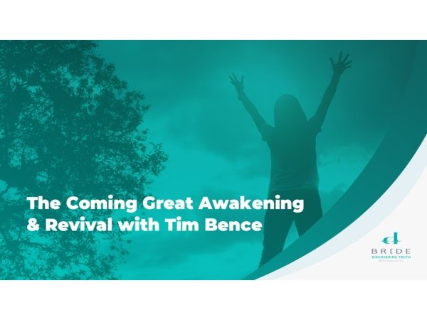 The Coming Great Awakening & Revival with Tim Bence