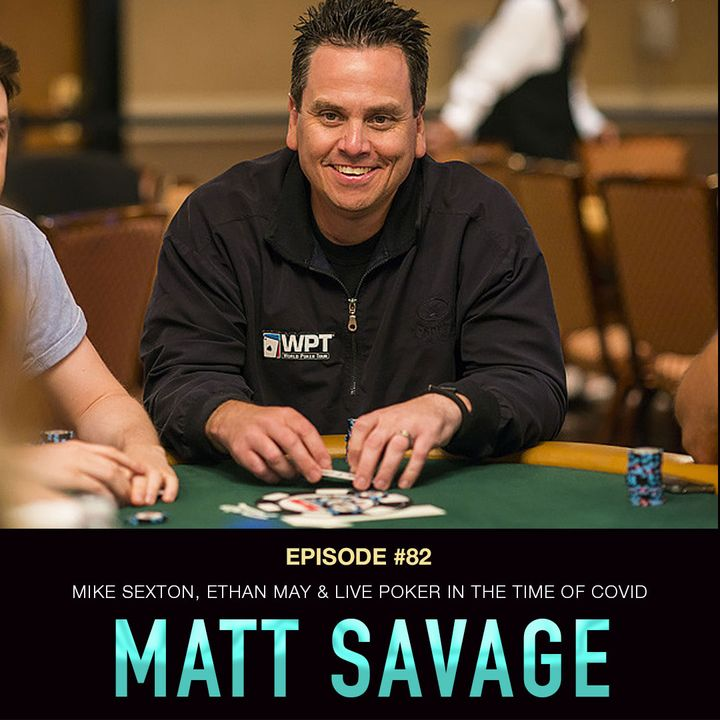 #82 Matt Savage: Mike Sexton, Ethan May, & Live Poker in the Time of Covid