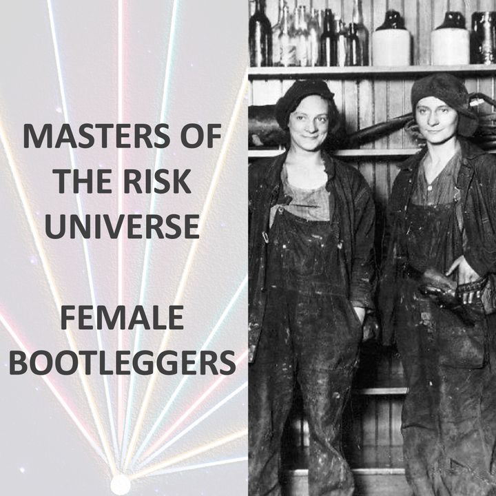 Masters of the Risk Universe... Female Bootleggers