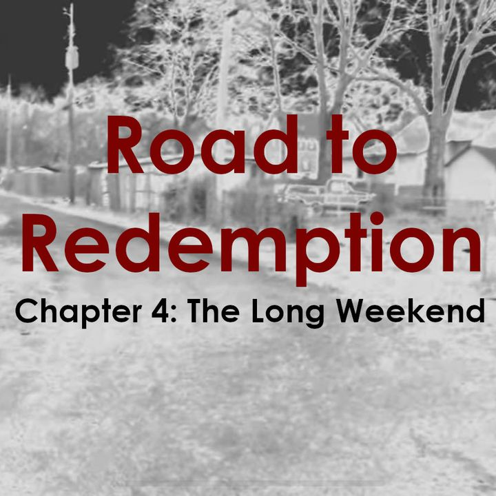 162: Road to Redemption: Chapter 4 - The Long Weekend