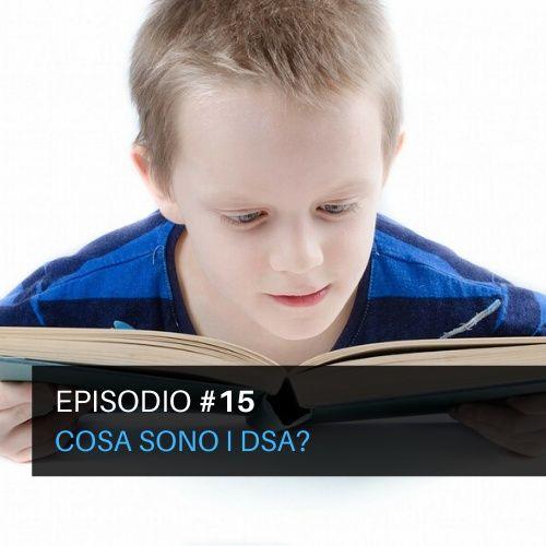 Episodio#15 - Cosa sono i DSA?