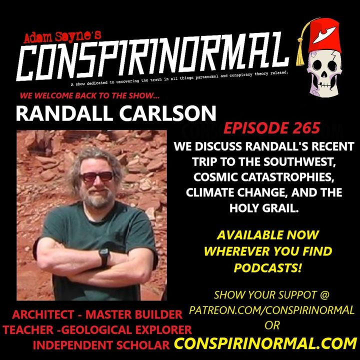 Conspirinormal Episode 265- Randall Carlson 3 (Cosmic Catastrophes, Climate Change, and the Holy Grail)