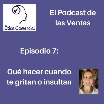 Episodio 7: Qué hacer cuando te gritan o insultan