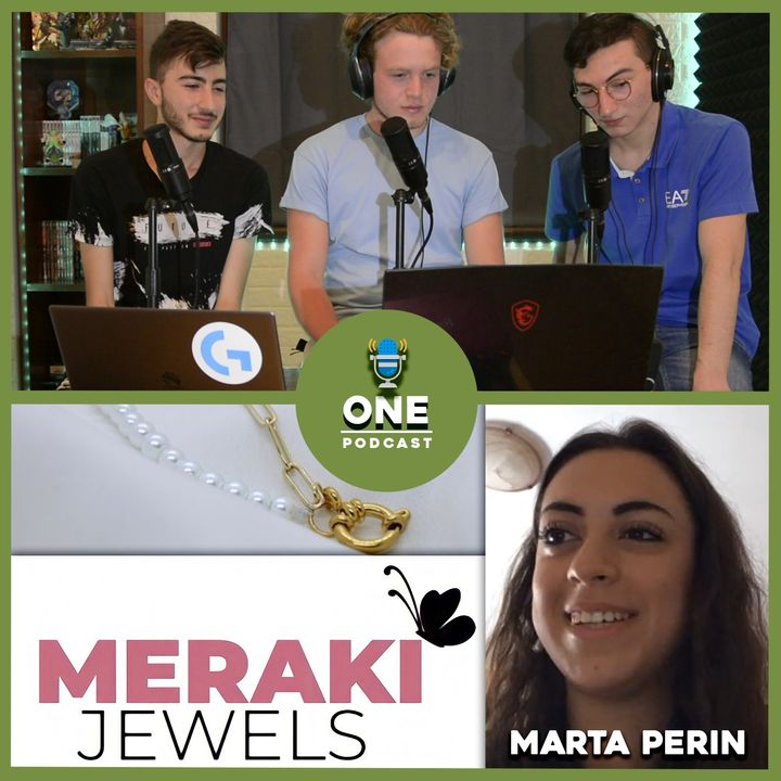 Ep. 9   NUOVE GENERAZIONI al LAVORO con MARTA PERIN di Meraki Jewels