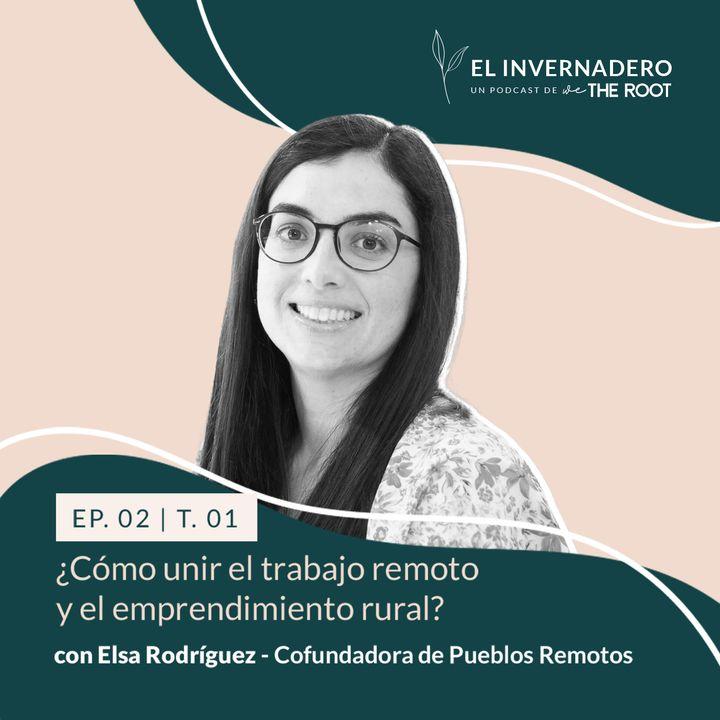 ¿Cómo unir el trabajo remoto y el emprendimiento rural? Con Elsa Rodríguez, Cofundadora de Pueblos Remotos