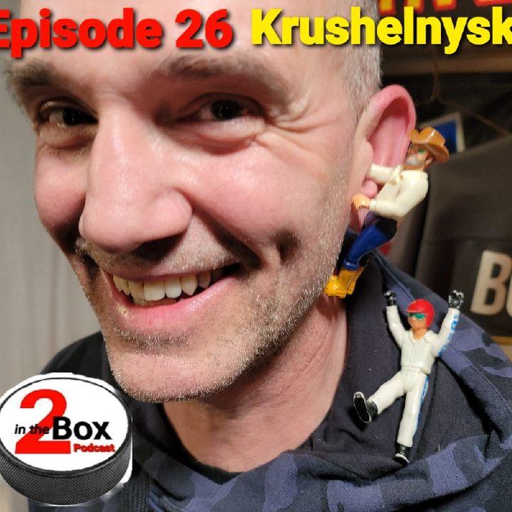 Episode 26 - Krushelnyski