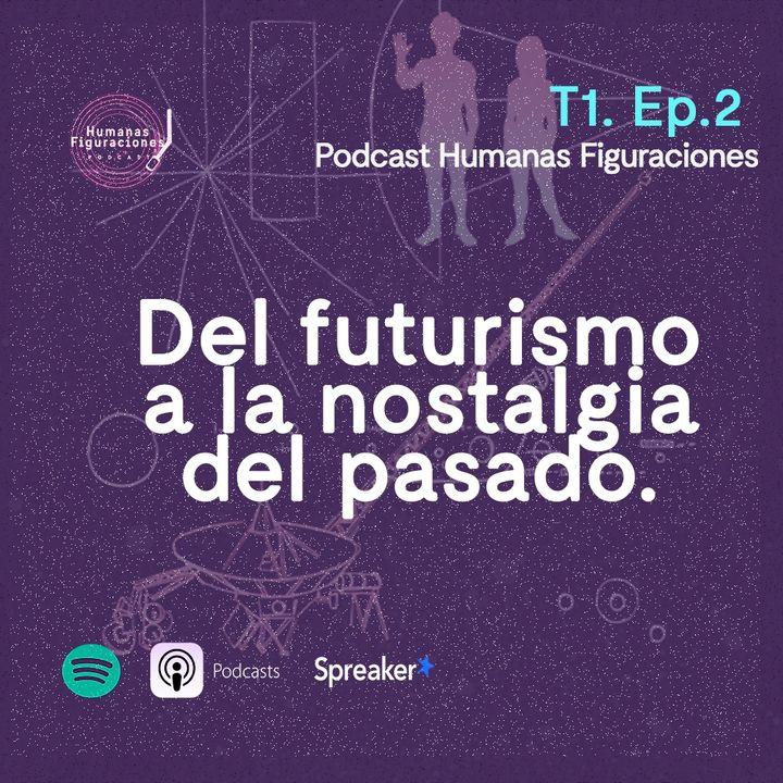 T1E2. Del Futurismo a la Nostalgia del Pasado.