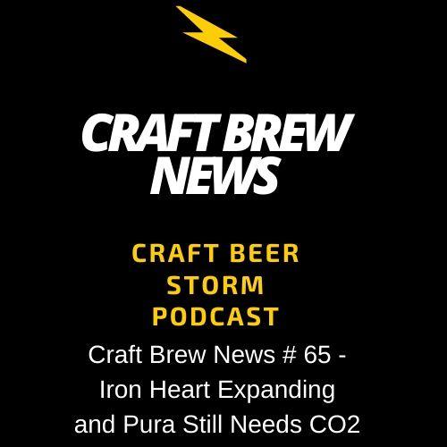 Craft Brew News # 65 – Iron Heart Expanding and Pura Still Needs CO2